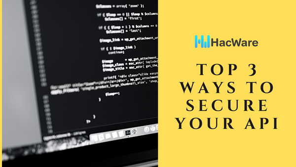 Top 3 Ways to Secure your API